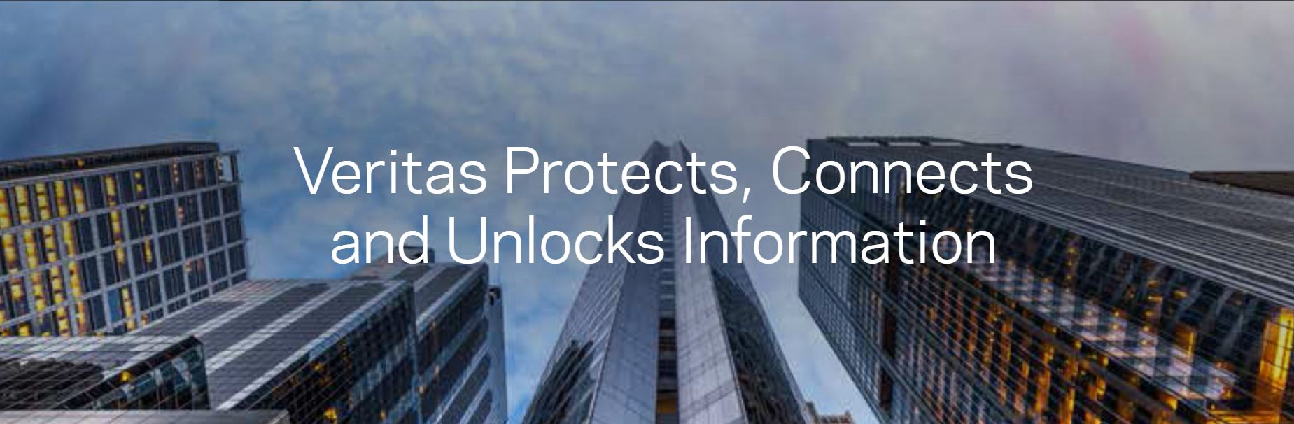 Veritas Protects, Connects and Unlocks Information