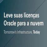 Leve suas licenças Oracle para a nuvem